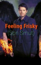 Feeling Frisky (Supernatural Smut) by PrincessSupernatural