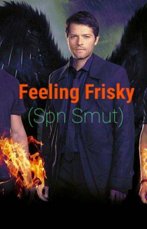 Feeling Frisky (Supernatural Smut) by PrincessSupernatural
