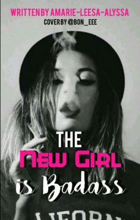 The New girl is Badass by amarie-leesa-alyssa