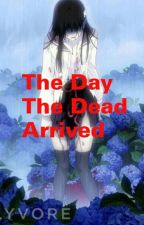 The day the dead arrived. by TatsumiRen