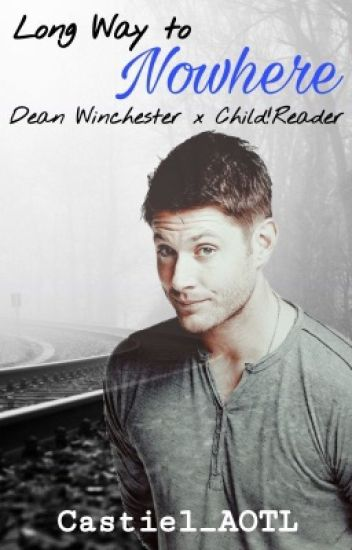 Long Way to Nowhere (Dean Winchester x Child!Reader)