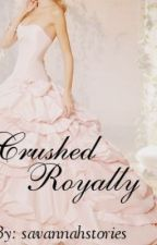 Crushed Royally by savannahstories