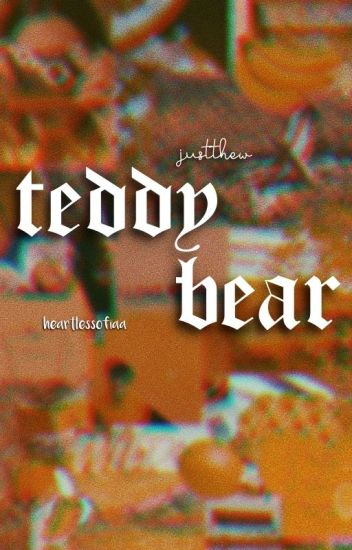 teddy bear.- justthew
