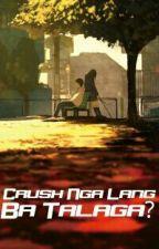 Crush Nga Lang Ba Talaga? by PrincessMadaldal