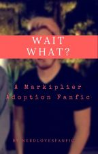 Wait, WHAT? (Adopted By Markiplier) by NerdLovesFanfic