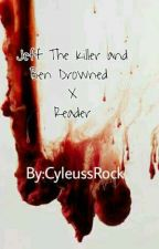 Jeff The Killer And Ben Drowned × Reader by CyleussRock