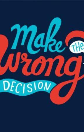 decisión equivocada (wRonG deCisIOn) by ArjhayJhayce