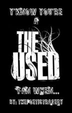 Y'know You're A The Used Fan When... by xoThePoeticTragedy