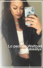 Lo peor de Wattpad. by collxkellyx