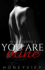 BEAST SERIES 1: YOU ARE MINE [ON-HOLD] by HoneyVieY