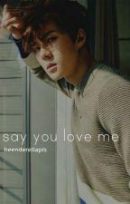 Say you love me || sehun by heenderellapls