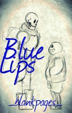 Blue Lips - An Undertale Fanfiction by _blankpages_