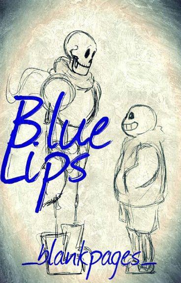 Blue Lips - An Undertale Fanfiction