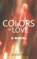 colors of LOVE by LadyRoseAlexandrite