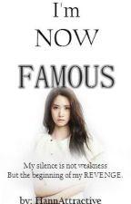 I'm Now Famous [ON HIATUS KASI TAMAD ANG AUTHOR NIYO] by AutumnHannah02