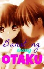 Banat ng isang OTAKU ◕‿◕ by animelover08