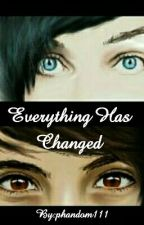Phan- Everything Has Changed by phandom111