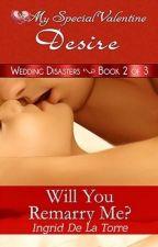 Wedding Disasters 2 - Will You Remarry Me? (PUBLISHED under MSV June 2015) by IngridDelaTorreRN