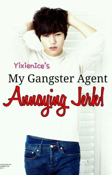 BAO 1:My Gangster Agent, Annoying Jerk!