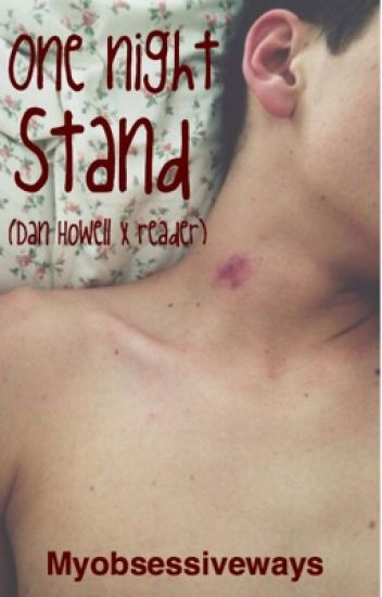One Night Stand- (Dan Howell x Reader)