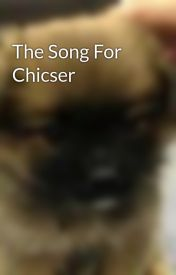 The Song For Chicser by stopusingmyemailho