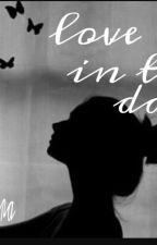 love In the Dark by cintaara