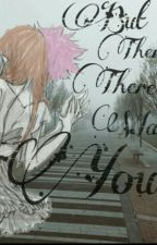 But Then There Was You •Natsu X reader• by _natsu_gurl_