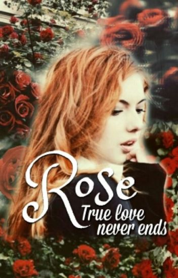 Rose - True love never ends