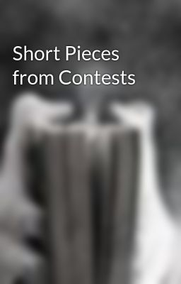 Short Pieces from Contests