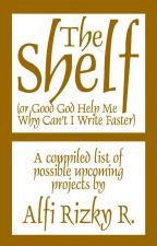 The Shelf (or Good God Help Me Why Can't I Write Faster) by AlfiRizkyR