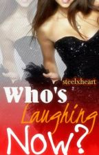 Who's Laughing Now (Wattys2015) by steelxheart