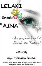 "LELAKI UNTUK ""AINA"" by Ayu_Frizki"