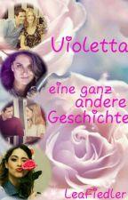 Violetta eine ganz andere Geschichte by Ezriafan01