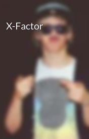X-Factor by cheekywankerhoranx