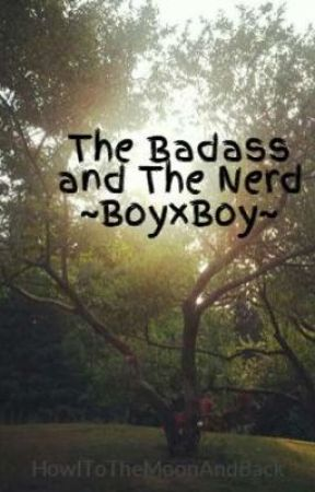 The Badass and The Nerd ~BoyxBoy~ - title of your story