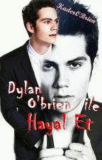 DYLAN O'BRİEN İLE HAYAL ET by kadergibi