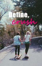 Define, Crush by oceanisbluez