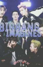 BIGBANG IMAGINES (ENGLISH VER) [COMPLETED] by Princess_AK_AC