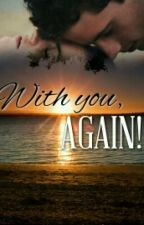 With You, Again! ( Kathniel ) by Foschiah