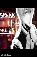 Break the rules by LucyYaoi