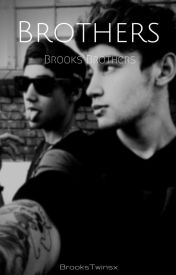 Brothers • Brooks Brothers Fanfic • by BrooksTwinsx