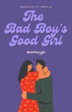 The Bad Boy's Good Girl [EDITING] by IamInfinityGirl