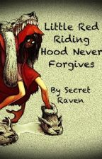 Little Red Riding Hood Never Forgives by SecretRaven