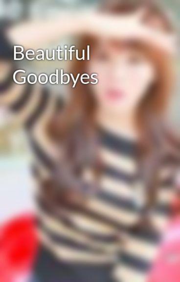 Beautiful Goodbyes by UnicornDust19