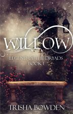 Willow - Legend of the Dryads, Book 1 by Trisha_Bowden