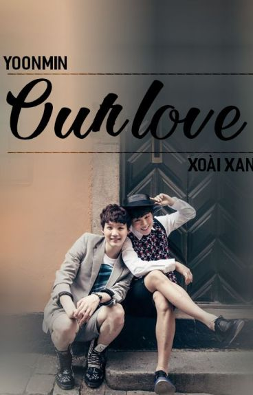 [YoonMin] [Series fanfic] Our love