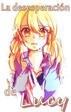 La desesperación de Lucy ||Fairy Tail|| by Merissant
