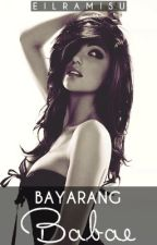 Bayarang Babae (Ongoing) by Eilramisu