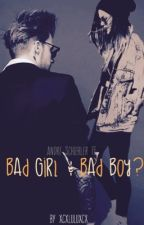 Bad Girl& Bad Boy ? (Andre Schiebler ff) by xcxluluxcx