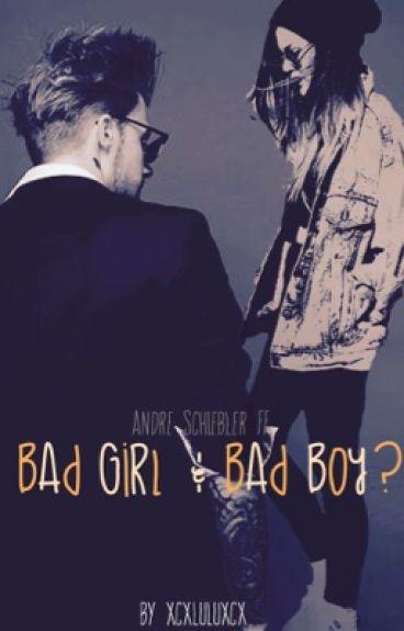 Bad Girl& Bad Boy ? (Andre Schiebler ff)